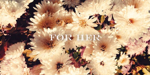 For Her (Fall 2019)