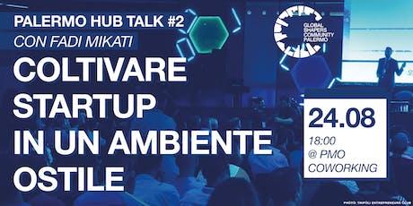 Palermo Hub Talk #2 - Coltivare startup in un ambiente ostile biglietti