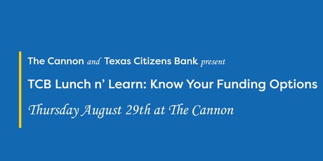 Texas Citizens Bank Lunch n' Learn: Know Your Funding Options tickets