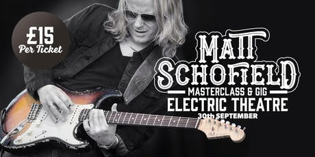 Matt Schofield Masterclass & Gig at the Electric Theatre tickets