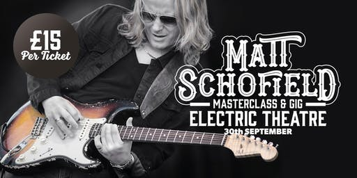 Matt Schofield Masterclass & Gig at the Electric Theatre