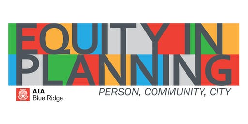 AIA Blue Ridge Continuing Ed: Equity in Planning – Person, Community, City
