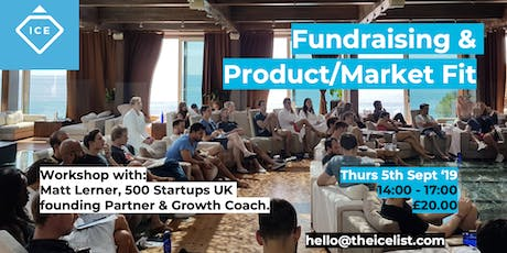 ICE Scale-up Workshop: Fundraising & Product/Market Fit tickets