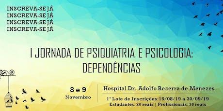 I JORNADA DE PSIQUIATRIA E PSICOLOGIA: DEPENDÊNCIAS ingressos