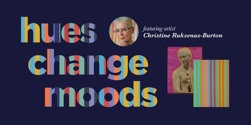 Hues Change Moods Art Show featuring Christine Ruksenas-Burton - Wed, Sept 25