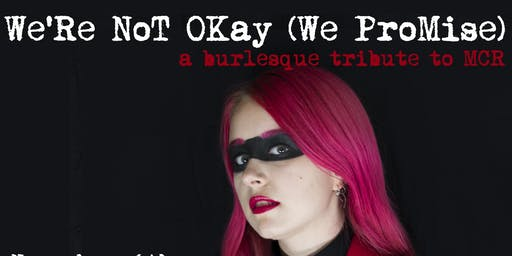 We're Not Okay (We Promise): A Burlesque Tribute to MCR