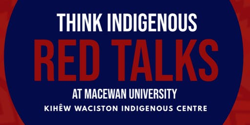 "THINK INDIGENOUS ""RED TALKS"" @ MacEwan University"