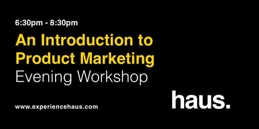 An Introduction to Product Marketing - An Evening Workshop by Experience Haus.