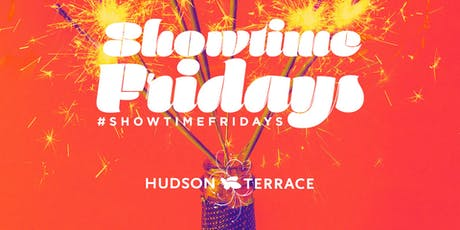 Showtime Fridays @ Hudson Terrace, Free Drinks, Entry, Bdays Celebrate Free tickets