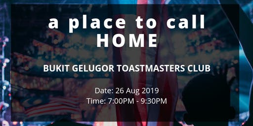 A place to call HOME - Bukit Gelugor Toastmasters Club (26 Aug 2019)