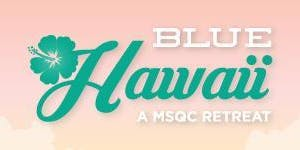 Blue Hawaii Retreat: January 28-31, 2020