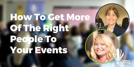 How To Get More Of The Right People To Your Events tickets
