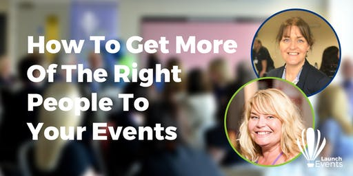 How To Get More Of The Right People To Your Events