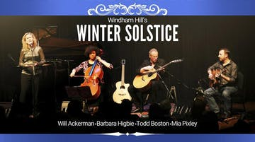 *The 35th Anniversary of Windham Hill's Solstice Celebration featuring Will Ackerman, Barbara Higbie, Todd Boston with special guest Mia Pixley