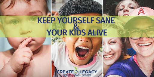 Keep Yourself Sane & Your Kids Alive
