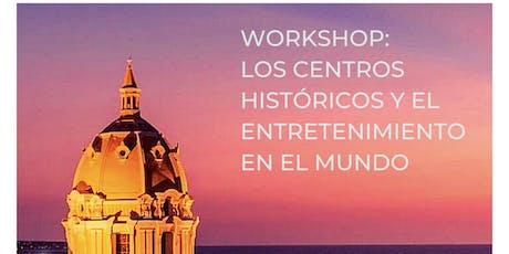 WORKSHOP - LOS CENTROS HISTÓRICOS Y EL ENTRETENIMIENTO EN EL MUNDO entradas