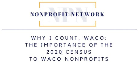 Why I Count, Waco: The Importance of the  2020 Census to Waco Nonprofits tickets
