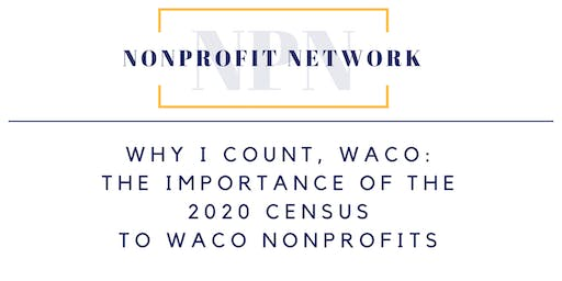 Why I Count, Waco: The Importance of the  2020 Census to Waco Nonprofits