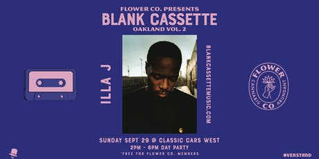 Flower Co. presents Blank Cassette Oakland Vol.2 ft. illa J tickets