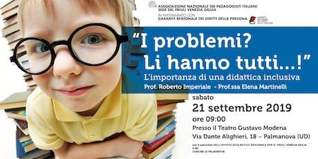 I problemi li hanno tutti...! L'importanza di una didattica inclusiva. biglietti