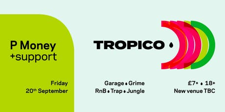 Tropico w/ P Money - Friday 20th September  tickets
