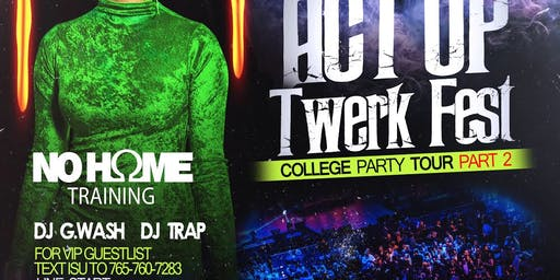 ISU Act Up TwerkFest / No Home Training Party