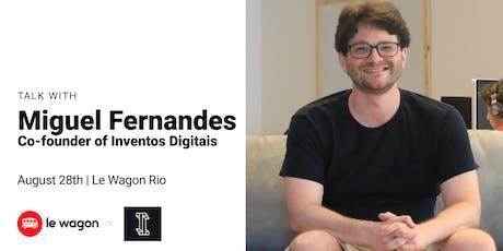Tirando ideias do papel - Talk with Miguel Fernandes, co-founder of Inventos Digitais ingressos