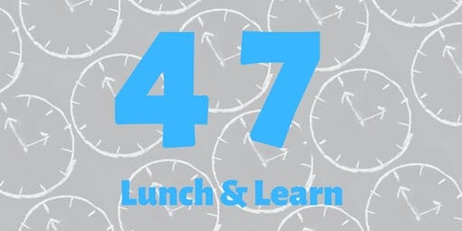 47MINUTES: Business Community: Lunch & Learn