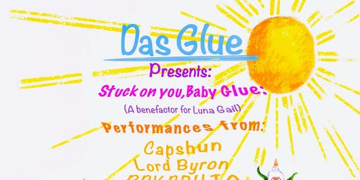 Stuck on you, Baby Glue: A Benefit for Luna Gail