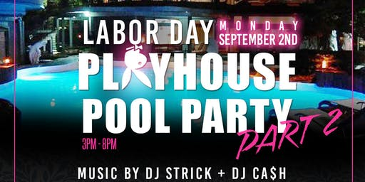 Playhouse Pool Party 2   9.2.19    21+