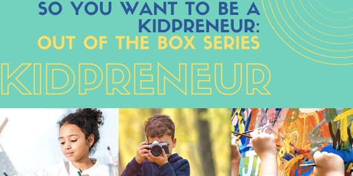 So You Want to Be a KidPreneur: Creative Edition