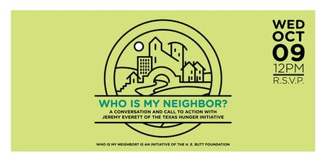 Who Is My Neighbor? Featuring Jeremy Everett of the Texas Hunger Initiative tickets