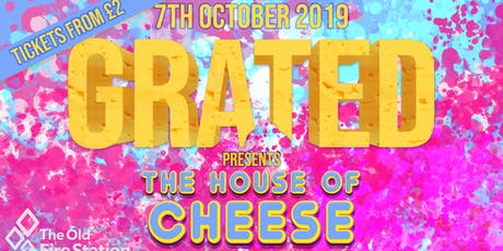 GRATED PRESENTS: HOUSE OF CHEESE tickets