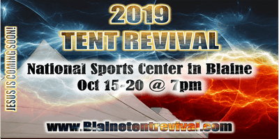 Blaine Tent Revival: COME WORSHIP AND HEAR THE WORD OF GOD SPOKEN IN POWER!