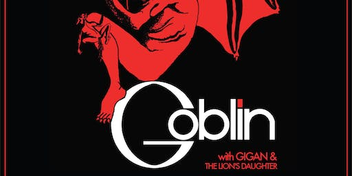 CANCELED - Goblin / Gigan / The Lion's Daughter