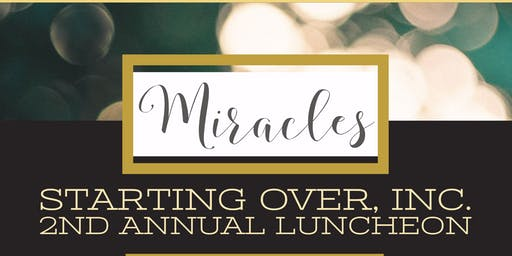 "Starting Over Inc. hosts  our ""Miracles""  Luncheon:   10 years and growing!"