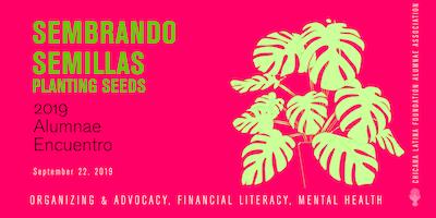 2019 Alumnae Encuentro: Sembrando Semillas, Planting Seeds