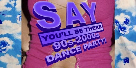 SAY YOU'LL BE THERE: 90's-2000's Dance Party tickets