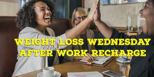 Weight Loss Wednesdays - After Work Recharge