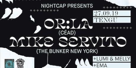 Nightcap pres: Or:la & Mike Servito tickets