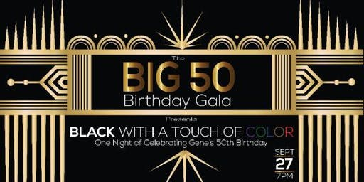 "BLACK WITH A TOUCH OF COLOR ""BIG 50"" BIRTHDAY GALA"