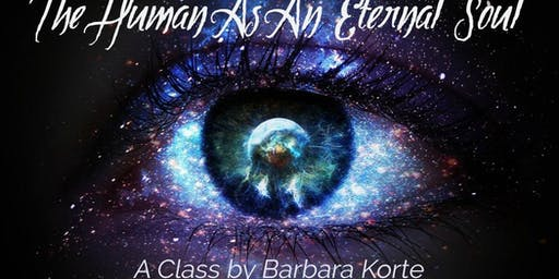 The Human as an Eternal Soul, Class by Barb Korte