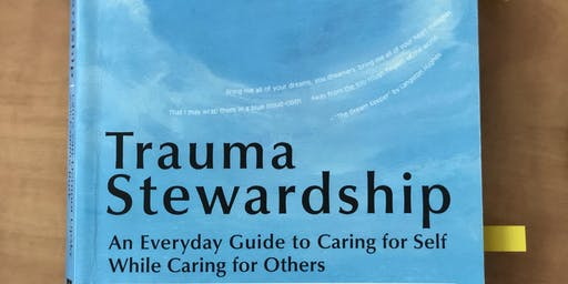 Trauma Stewardship: Caring for Self While Caring for Others