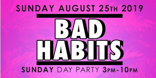 Sunday Funday | BAD HABITS Day Party 3p-10p Inside AT THE TOP
