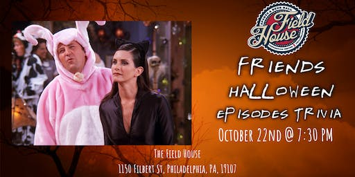 Friends (Halloween Episodes) Trivia at The Field House