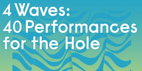 4WAVES: 40 Performances for the Hole tickets