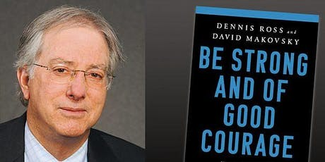 Be Strong and of Good Courage:  A Conversation with Ambassador Dennis Ross tickets