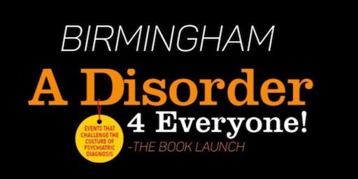'A DISORDER FOR EVERYONE!' - Challenging the Culture of Psychiatric Diagnosis and Exploring Trauma Informed Alternatives.  The Book Launch Event!