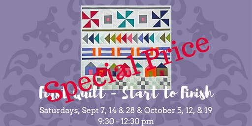 First Quilt - Start to Finish - Sept 7, 14, 28 & Oct 5, 12, 19, 2019