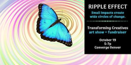 Ripple Effect: Transforming Creatives Art Show + Fundraiser